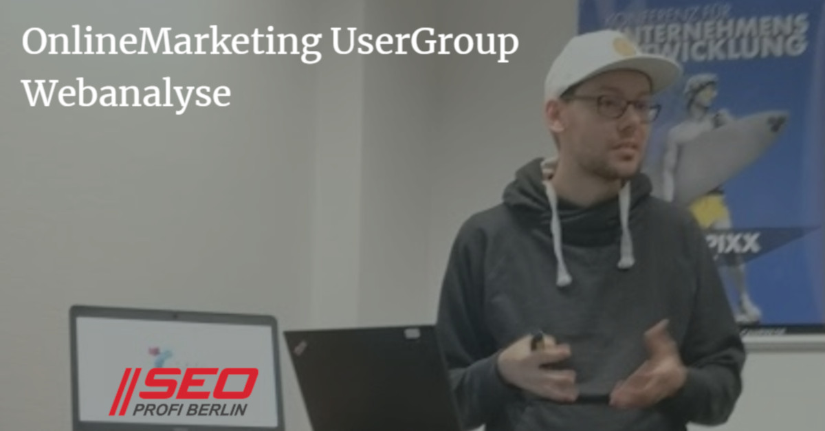 Webanalyse @ OnlineMarketing UserGroup beim SEO Profi Berlin